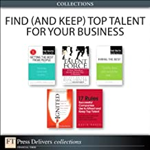 Find (and Keep) Top Talent for Your Business (Collection) (FT Press Delivers Collections)