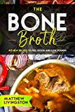 THE BONE BROTH: 40 NEW RECIPES TO FEEL GREAT AND LOSE POUNDS