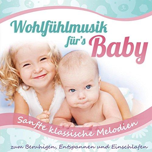 Wohlfühlmusik für's Baby - Sanfte klassische Melodien zum beruhigen, entspannen und einschlafen