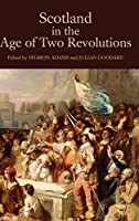 Scotland in the Age of Two Revolutions (Studies in Early Modern Cultural, Political and Social History)