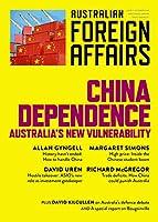 China Dependence: Australia's New Vulnerability: Australian Foreign Affairs 7