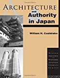Architecture and Authority in Japan (Nissan Institute/Routledge Japanese Studies)