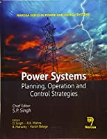 Power Systems: Planning, Operations and Control Strategies (Narosa Series in Power and Energy Systems)