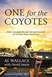One for the Coyotes: How I survived 40 years of my dream job in TV news (and cancer too) (English Edition)