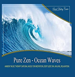 Pure Zen - Ocean Waves (Natural Music With Nature Sounds for Meditation, Deep Sleep, Spa, Healing, Relaxation) by Sound Healing Center