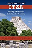 Landscapes of the Itza: Archaeology and Art History at Chichen Itza and Neighboring Sites