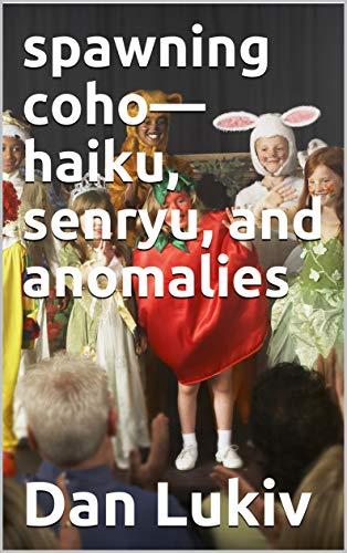 spawning coho—haiku, senryu, and anomalies (English Edition)
