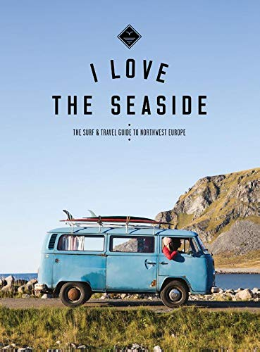 I love the seaside: the surf & travel guide to northwest Europe