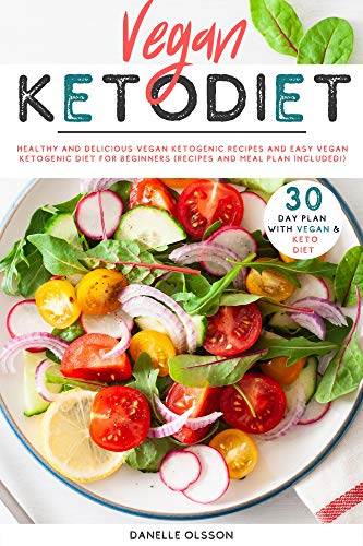 Vegan Keto Diet: Healthy and Delicious Vegan Ketogenic Recipes and Easy vegan ketogenic diet for beginners (Recipes And Meal Plan Included!) (English Edition)