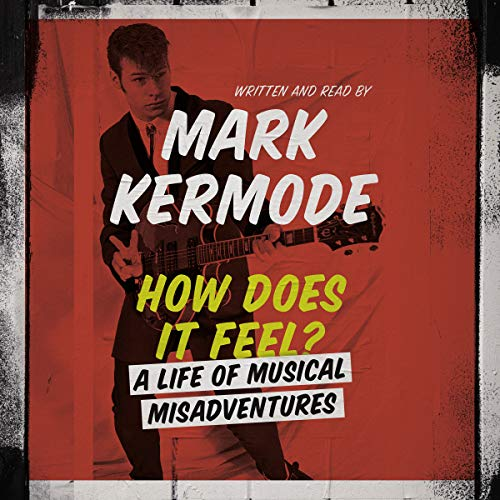 How Does It Feel?     A Life of Musical Misadventures              By:                                                                                                                                 Mark Kermode                               Narrated by:                                                                                                                                 Mark Kermode                      Length: 6 hrs and 37 mins     2 ratings     Overall 3.5