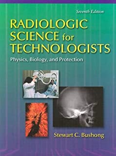 Radiologic Science for Technologists Physics, Biology, and Protection