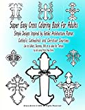 Super Easy Cross Coloring Book For Adults Simple Designs Inspired by Gothic Architecture Roman Catholic Cathedrals and Christian Churches Use to ... Artist Grace Divine (Divine Shaman Tattoos)