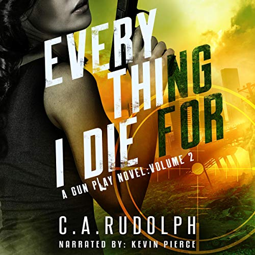Everything I Die for: A Hybrid Post-Apocalyptic/Espionage Adventure Audiobook By C.A. Rudolph cover art