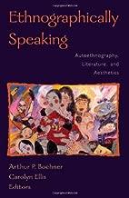 Ethnographically Speaking: Autoethnography, Literature, and Aesthetics (Ethnographic Alternatives)