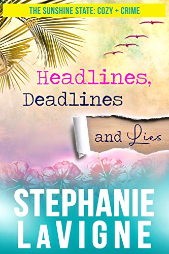 Headlines, Deadlines, and Lies (The Sunshine State: Cozy + Crime) by [Stephanie LaVigne]