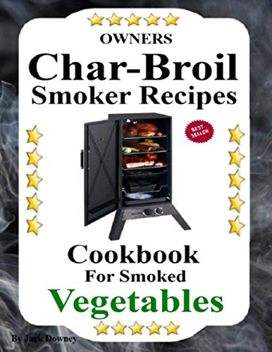 Owners Char-Broil Smoker Recipes: Cookbook For Smoked Vegetables (English Edition)