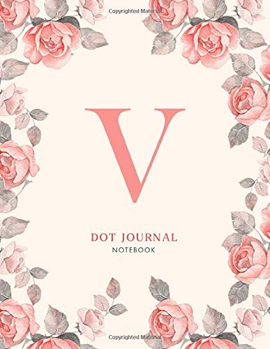 V Dot journal Notebook: Pink Floral Monogram Initial V Notebook for Women and Girls (8.5 x 11 Dot Grid Paper for Bullet Journaling), 120 Pages (floral and I notebook)
