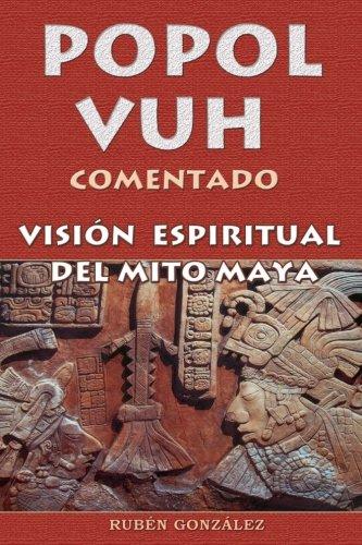 Popol Vuh comentado: Visión Espiritual Del Mito Maya