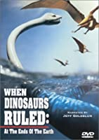 When Dinosaurs Ruled: At the Ends of Earth [DVD]