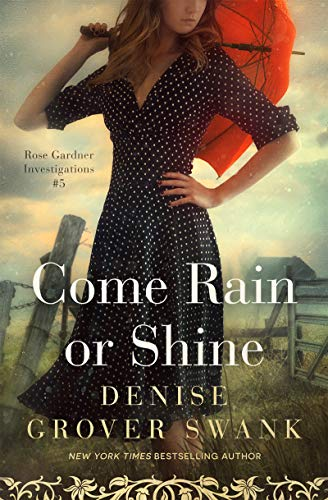 Come Rain or Shine: Rose Gardner Investigations #5