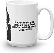 I have the simplest tastes. I am always satisfied with the best, Coffee Mug. Oscar Wilde Quote