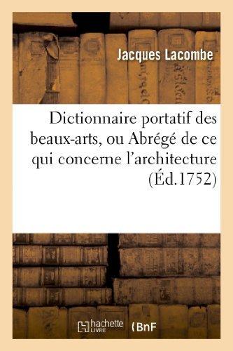 Dictionnaire Portatif Des Beaux-Arts, Ou Abrege de Ce Qui Concerne L Architecture, La Sculpture by Jacques Lacombe (2013-02-01)