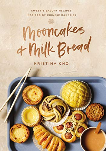 Mooncakes and Milk Bread: Sweet and Savory Recipes Inspired by Chinese Bakeries (English Edition)