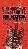 Como Entrevistar A Una Estrella De Rock: Y no morir en el intento (Crónicas)