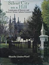 Silent City on a Hill: Landscapes of Memory and Boston's Mount Auburn Cemetery (Urban Life and Urban Landscape Series)