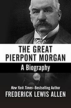 The Great Pierpont Morgan: A Biography by [Frederick Lewis Allen]