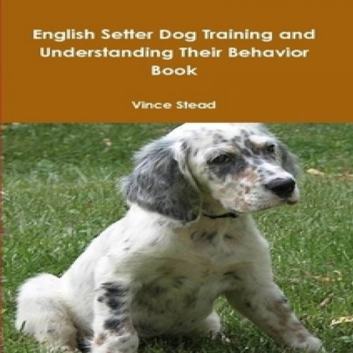 English Setter Dog Training and Understanding Their Behavior audiobook cover art