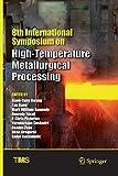 8th International Symposium on High-Temperature Metallurgical Processing (The Minerals, Metals & Materials Series)
