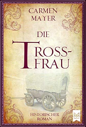 Die Trossfrau: Historischer Roman