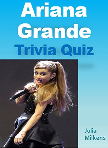 Ariana Grande Trivia Quiz Book (English Edition)