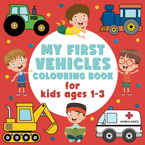 My First Vehicles Colouring Book for Kids Ages 1-3: Easy Colouring Pages for Toddlers with Car, Plane, Train, Truck, Bike, Firetruck, and more! (Gift Idea)