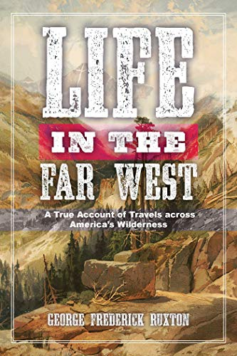 Life in the Far West: A True Account of Travels across America's Wilderness by [George Frederick Ruxton]