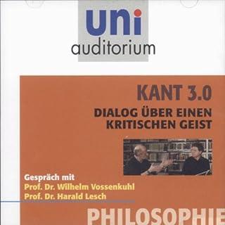 Kant 3.0     Dialog über einen kritischen Geist              Autor:                                                                                                                                 Harald Lesch,                                                                                        Wilhelm Vossenkuhl                               Sprecher:                                                                                                                                 Wilhelm Vossenkuhl,                                                                                        Harald Lesch                      Spieldauer: 1 Std. und 18 Min.     19 Bewertungen     Gesamt 4,3