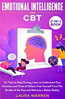 Emotional Intelligence and CBT 2-in-1 Book: It's Time to Stop Hurting. Learn to Understand Your Emotions and Those of Others, Free Yourself From The Burden of the Past and Welcome a Better Reality