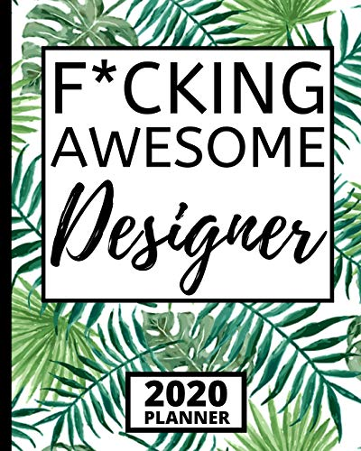 "F*cking Awesome Designer: 2020 Planner For Designer, 1-Year Daily, Weekly And Monthly Organizer With Calendar, Funny Designer Gifts For Women, Men (8"" x 10"")"