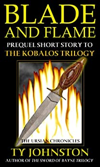 Blade and Flame: Prequel to The Kobalos Trilogy by [Ty Johnston]