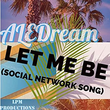 Let Me Be (Social Media Song)
