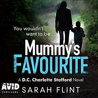 Mummy's Favourite     DC Charlotte Stafford, Book 1              By:                                                                                                                                 Sarah Flint                               Narrated by:                                                                                                                                 Charlie Sanderson                      Length: 9 hrs and 45 mins     37 ratings     Overall 4.3