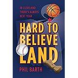 Hard to Believeland: Cavs win the NBA Championship!  Indians win the AL Championship!  Browns win a game! (English Edition)