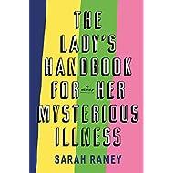 The Lady's Handbook for Her Mysterious Illness: A Memoir