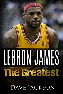 LeBron James: LeBron James: The Greatest. Easy to read children sports book with great graphic. All you need to know about LeBron James, one of the ... legends in history. (Sports book for Kids)