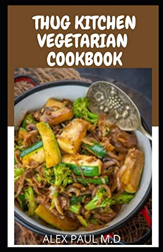 Thug kitchen Vegetarian cookbook: Perfect guide of vegetarian diet plus delicious recipes for weight loss and managing pre , type 2 diabetes