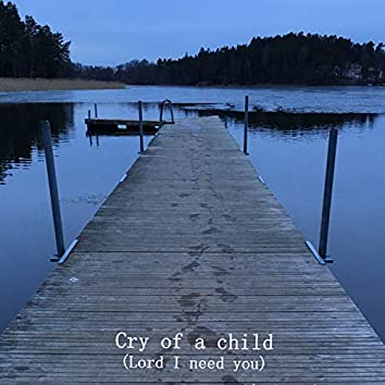 Cry of a child (Lord I need You)