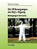 Die 18 Bewegungen des Taiji-Qigong: Bewegung in Harmonie - Tomo Masic
