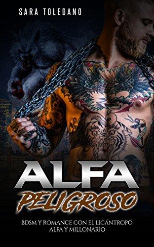 Alfa Peligroso: BDSM y Romance con el Licántropo Alfa y Millonario (Novela Romántica y Erótica de Fantasía)