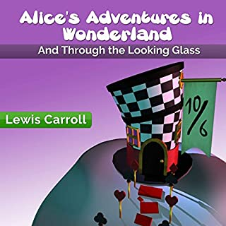 Alice's Adventures in Wonderland     And Through the Looking Glass              By:                                                                                                                                 Lewis Carroll                               Narrated by:                                                                                                                                 Heidi Gregory                      Length: 6 hrs and 3 mins     7 ratings     Overall 4.3